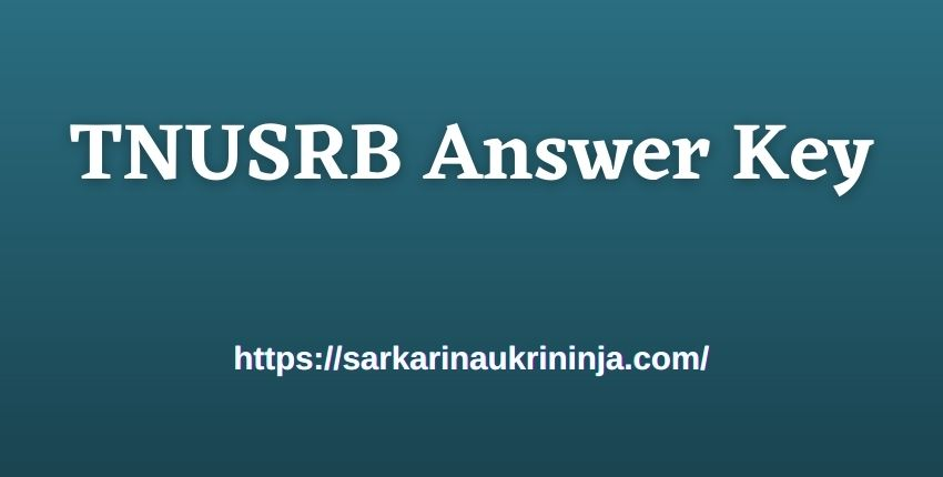 You are currently viewing Download TNUSRB Answer Key 2021 – TN Police Constable Gr II Exam Paper Solutions at tnusrbonline.org