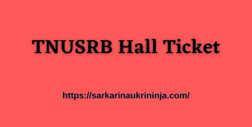 You are currently viewing TNUSRB Hall Ticket 2021: Download TN Police 10906 Constable (PC), Jail Warder and Firemen Exam Call Letter