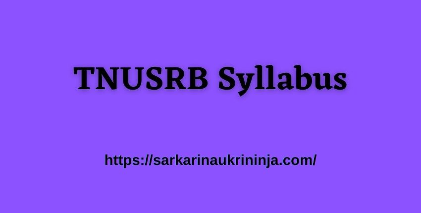 You are currently viewing Download TNUSRB Syllabus Pdf 2021 – TN Police 10906 SI, Constable, Fireman Exam Pattern