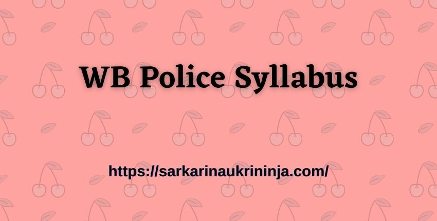You are currently viewing WB Police Syllabus 2021: Download West Bengal Police Staff Officer Exam Syllabus & Pattern Available Here