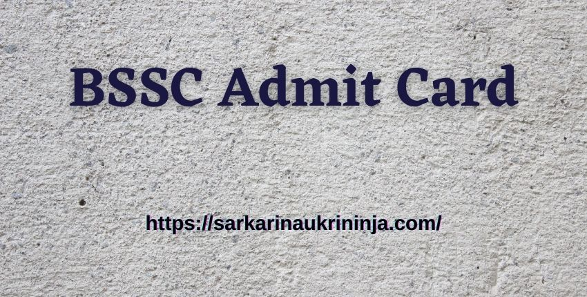 You are currently viewing BSSC Admit Card 2021 – Get BSSC New Exam Date For Stenographer Exam, BSSC Call Letter Link Here