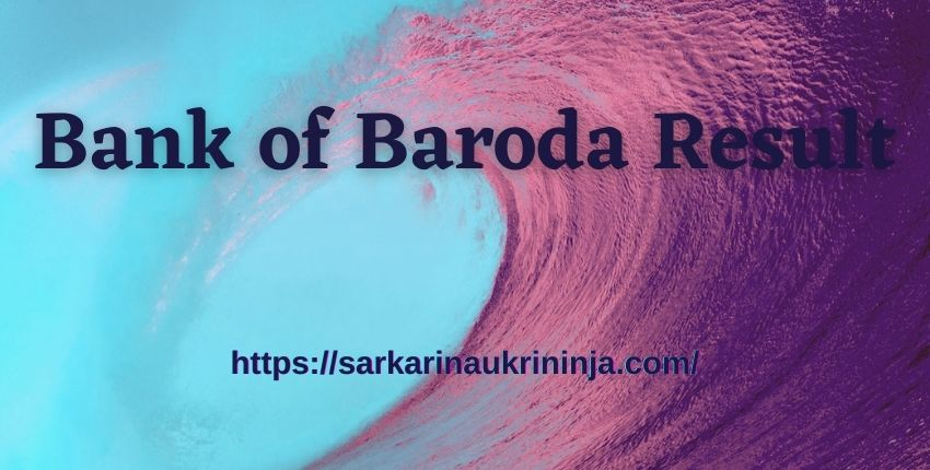 You are currently viewing Bank of Baroda Result 2021: Download BOB Specialist Officer ITI @ bankofbaroda.co.in