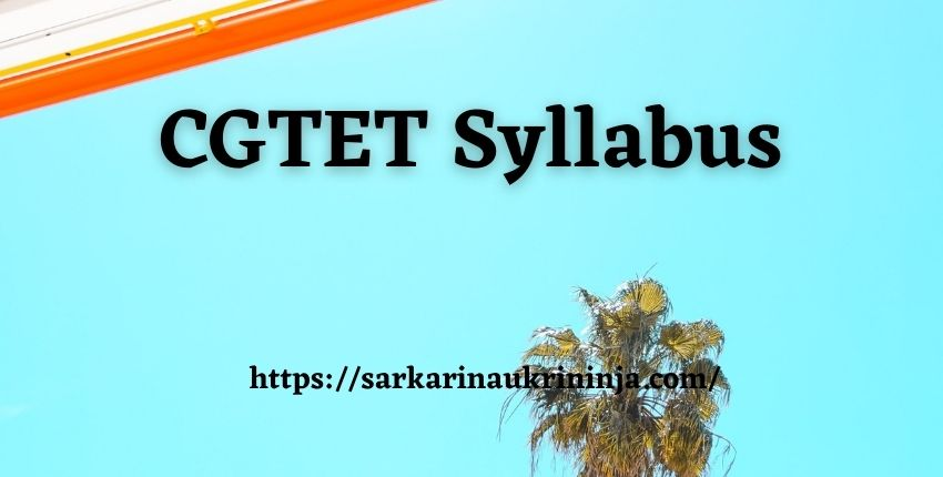 You are currently viewing CGTET Syllabus 2021 Pdf Download   CG Teacher Eligibility Test Pattern & Preparation Guide