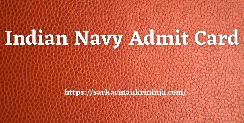 You are currently viewing Indian Navy Admit Card 2021 | Download Indian Navy Sailor (AA & SSR) Entrance Test Call Letter Here