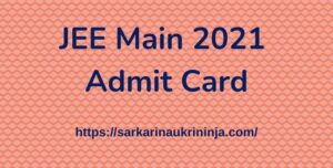 Read more about the article JEE Main 2021 Admit Card Download Joint Entrance Test (Main) Hall Ticket, Exam Date at jeemain.nic.in