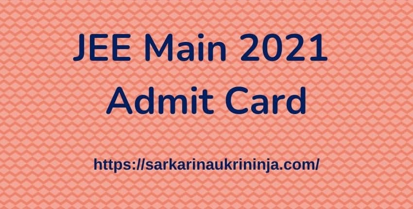 You are currently viewing JEE Main 2021 Admit Card Download Joint Entrance Test (Main) Hall Ticket, Exam Date at jeemain.nic.in