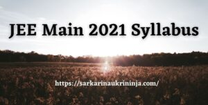 Read more about the article JEE Main 2021 Syllabus | Download 26673 Seats, JEE Main Exam Pattern & Previous Year Question Papers Pdf