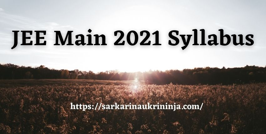 You are currently viewing JEE Main 2021 Syllabus   Download 26673 Seats, JEE Main Exam Pattern & Previous Year Question Papers Pdf