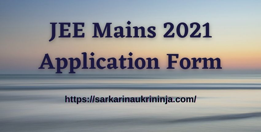 You are currently viewing JEE Mains 2021 Application Form – JEE Main Online Form, Notification, Eligibility Criteria