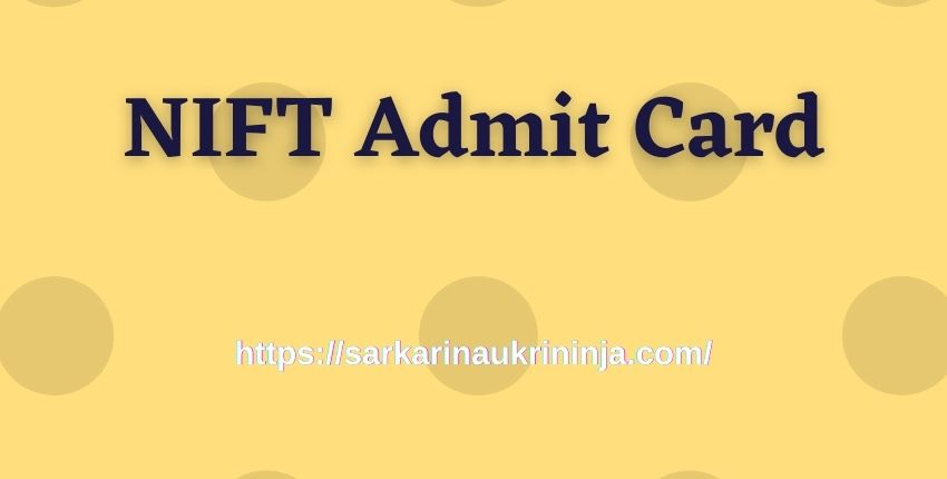 You are currently viewing NIFT Admit Card 2021 Release Date? Download Hall Ticket For Junior Engineer & Other Posts
