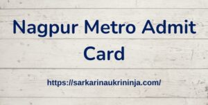 Read more about the article NMRCL Admit Card 2021 : Download Nagpur Metro Rail SC-TO & JE Call Letter & Exam Date