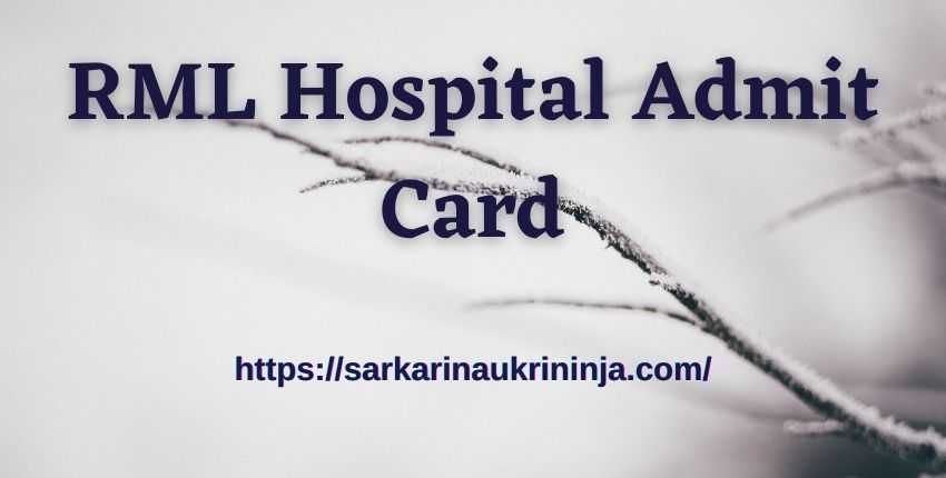You are currently viewing RML Hospital Admit Card 2021 | Check All Details For Nursing Officer Examination