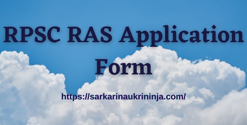 You are currently viewing RPSC RAS Application Form 2021 – राजस्थान RAS-RTS Vacancy Notification, New Exam Pattern, Application Fees