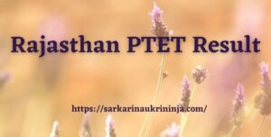 Read more about the article Rajasthan PTET Result 2021 – Download PTET 2021 net B.Ed Result, Cut Offs, Merit, Counseling