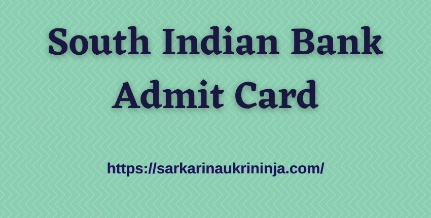 You are currently viewing South Indian Bank Admit Card 2021: Download SIB PO & Clerk Hall Ticket For Exam