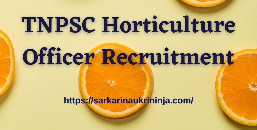 You are currently viewing TNPSC Horticulture Officer Recruitment 2021 : Apply for Tamil Nadu PSC ADH and HO Vacancies