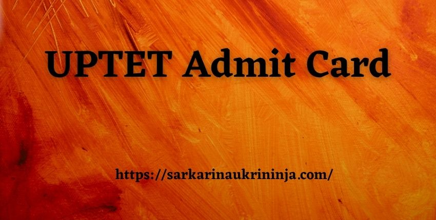 You are currently viewing UPTET Admit Card 2021: Download upbasiceduboard.gov.in TET Hall Ticket Here