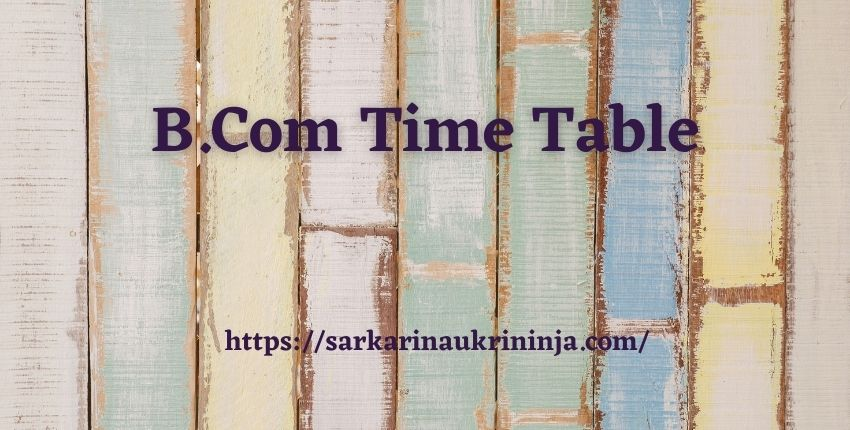 You are currently viewing B.Com Time Table 2021 | Check B.Com 1st, 2nd, 3rd Year Date Sheet Now