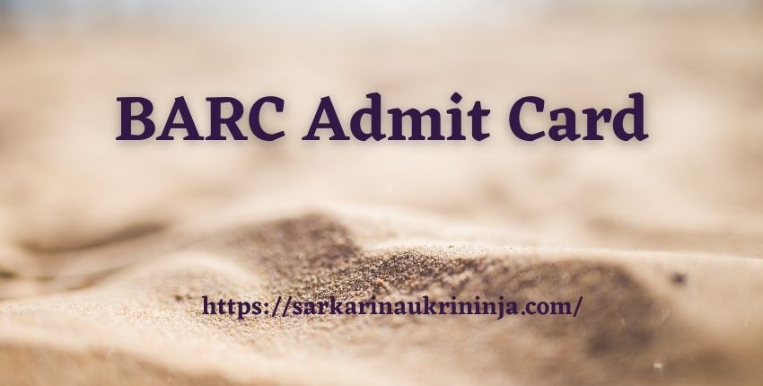 Read more about the article BARC Admit Card 2021 Download BARC Work Assistant Hall Ticket, Available Soon