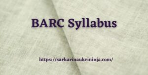 Read more about the article BARC Syllabus 2021   Exam Scheme For BARC UDC & Other Posts