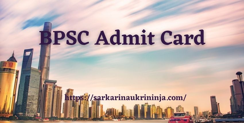You are currently viewing BPSC Admit Card 2021 | Download Bihar PSC Assistant Vacancy Exam Call Letter