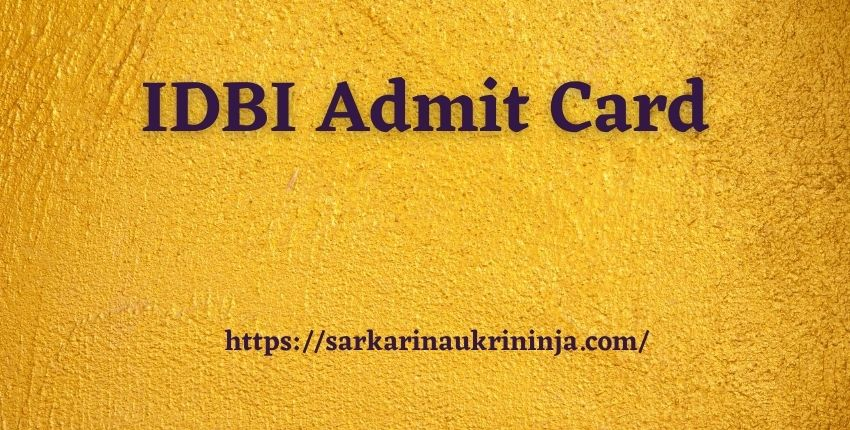 Read more about the article IDBI Admit Card 2022 | Download IDBI Bank Assistant Manager Jobs Call Letter, Test Venue & Exam Date
