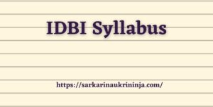 Read more about the article IDBI Syllabus 2022 – Download idbi.com Assistant Manager Exam Pattern, Selection Scheme