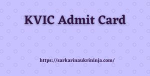 Read more about the article KVIC Admit Card 2021 | Download kvic.org.in Group B & C Hall Ticket Here