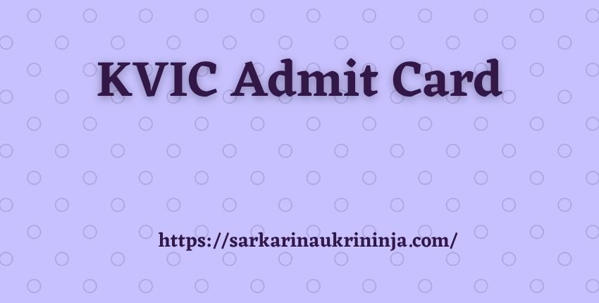 You are currently viewing KVIC Admit Card 2021   Download kvic.org.in Group B & C Hall Ticket Here