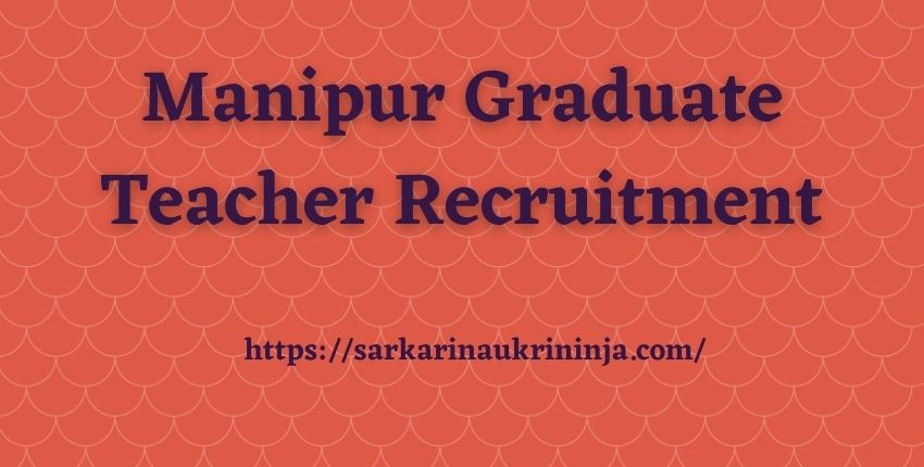 You are currently viewing Manipur Graduate Teacher Recruitment 2021 | Apply online 923 Graduate Teacher Posts @manipureducation.gov.in