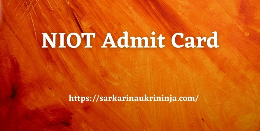 You are currently viewing NIOT Admit Card 2021 | Download NIOT Project Scientist Call Letter For Examination