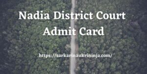 Read more about the article Nadia District Court Admit Card 2021 | Download Nadia DC LDC & Group D Exam Hall Ticket Here