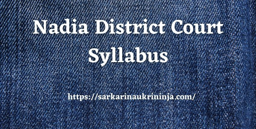 You are currently viewing Nadia District Court Syllabus 2021 – Nadia DC LDC & Group D Exam Syllabus, Pattern, Important Links