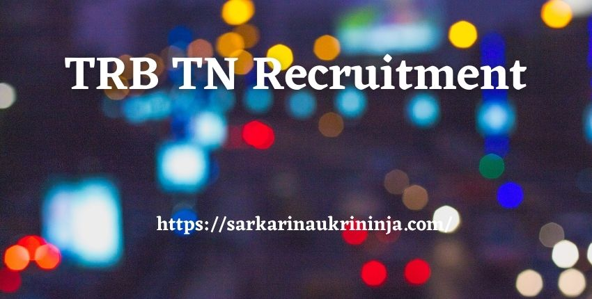 Read more about the article TRB TN Recruitment 2021 | Tamil Nadu TRB 2,207 Post Graduate Assistant Jobs, Apply Now