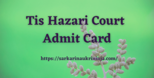 Read more about the article Tis Hazari Court Admit Card 2021 – Download Delhi District Court Various Personal Assistant Skill Test Call Letter, Exam Date