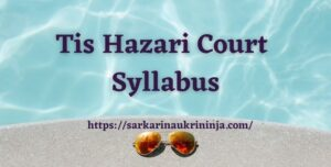 Read more about the article Tis Hazari Court Syllabus 2021 | Download Delhi District Court Syllabus Pdf From Here