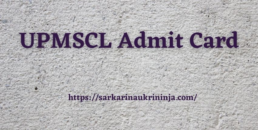 You are currently viewing UPMSCL Admit Card 2021: Download UPMSCL Junior Pharmacist Exam Hall Ticket Here